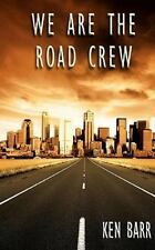 We Are the Road Crew : Life on the Road and How I Got There by Ken Barr...
