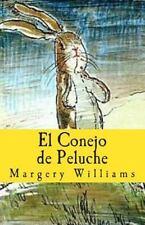 El Conejo de Peluche : O Cómo Juguetes Se Hacen Reales by Margery Williams...