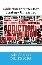 Addiction Intervention Strategy Unleashed by Ade Asefeso MCIPS MBA (2014,...