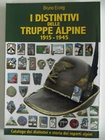 I distintivi delle truppe alpine 1915-1945. Ediz. illustrata-Aut.Bruno Erzeg-