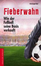 Fieberwahn - Wie der Fußball seine Basis verkauft von Christoph Ruf (2017)