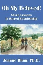 Oh My Beloved! : Seven Lessons in Sacred Relationship by Joanne Blum (2002,...