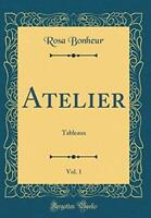 Atelier, Vol. 1: Tableaux (Classic Reprint) by Bonheur, Rosa Book The Fast Free