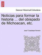 Noticias Para Formar La Historia ... del Obispado de Michoacan, Etc. by Guadalu