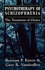Psychotherapy of Schizophrenia : The Treatment of Choice by Bertram P. Karon...