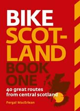 Bike Scotland Book One: 40 great routes from C... by MacErlean, Fergal Paperback