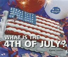 NEW What Is the 4th of July? (I Like Holidays!) by Elaine Landau