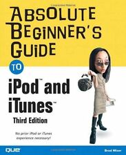 Absolute Beginners Guide to iPod and iTunes, 3rd Edition by Brad Miser