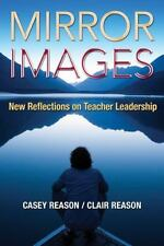 Mirror Images : New Reflections on Teacher Leadership by Casey Reason and Clair