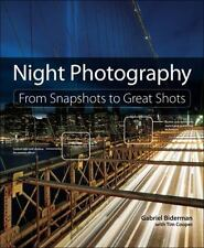Night Photography : From Snapshots to Great Shots by Gabriel Biderman and Tim...