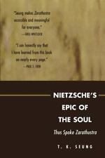 Nietzsche's Epic of the Soul : Thus Spoke Zarathustra by T. K. Seung (2005,...