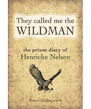 They Called Me the Wildman: The Prison Diary of Henricke Nelsen, Hollingworth, R