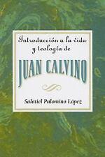 Introduccion a La Vida Y Teologia De Juan Calvino