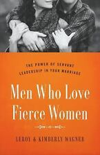 MEN WHO LOVE FIERCE WOMEN - WAGNER, LEROY/ WAGNER, KIMBERLY - NEW PAPERBACK BOOK