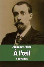 À L'oeil by Alphonse Allais (2015, Paperback)