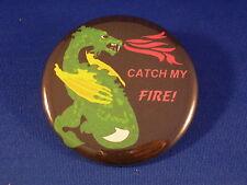 "BLACK DRAGON BUTTON pin  ""CATCH MY FIRE!"" badge pinback"