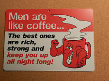 Men Are Like Coffee....Keep You Up All Night...  Novelty Sign Durable Plastic