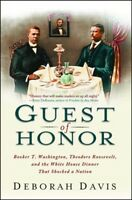 Guest of Honor : Booker T. Washington, Theodore Roosevelt, and the White Hous...