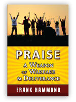 Praise: A Weapon of Warfare and Deliverance - by Frank Hammond