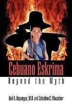 Cebuano Eskrima: Beyond the Myth (Paperback or Softback)