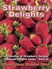 Strawberry Delights Cookbook : A Collection of Strawberry Recipes, Cookbook...