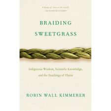 Braiding Sweetgrass Indigenous Wisdom, Scientific Knowledge and the Teachings