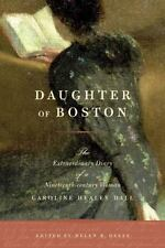 Daughter of Boston: The Extraordinary Diary of a Nineteenth-century Woman, Caro