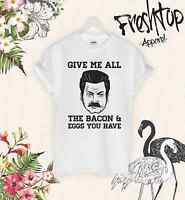 Give Me All the Bacon and Eggs You Have T Shirt Ron Swanson Parks and Recreation
