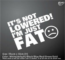 IT'S NOT LOWERED! I'M JUST FAT Reflective Funny Car Stickers Deca;s Best Gifts-