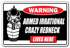 ARMED IRRATIONAL CRAZY REDNECK LIVES HERE Warning Sign gift gun country southern