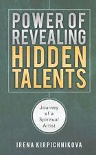 Power of Revealing Hidden Talents : Journey of a Spiritual Artist by Irena...