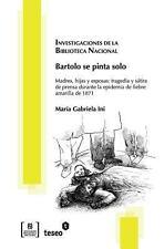Bartolo Se Pinta Solo : Madres, Hijas y Esposas by Maria Gabriela Ini (2012,...