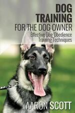 Dog Training for the Dog Owner Effective Dog Obedience Training Techniques: B...