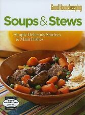 Good Housekeeping: Soups & and Stews : Simply Delicious Starters and Main...