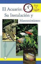El Acuario: Su Instalacion y Mantenimiento (Facil & Rapido) (Spanish-ExLibrary