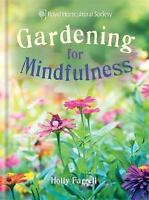 RHS Gardening for Mindfulness, The Royal Horticultural Society, Farrell, Holly,