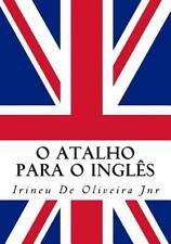 O Atalho para o Inglês : Fale Inglês Rápido! by Irineu De Oliveira (2015,...
