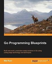 NEW Go Programming Blueprints - Solving Development Challenges with Golang