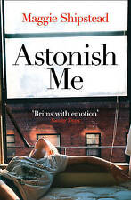 Astonish Me BRAND NEW BOOK by Maggie Shipstead (Paperback, 2015)