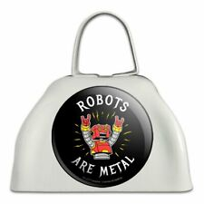 Robots Are Metal Rock Funny Humor White Metal Cowbell Cow Bell Instrument