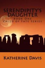 Child of Fate: Serendipity's Daughter by Katherine Davis (2015, Paperback)