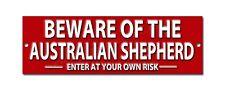BEWARE OF THE AUSTRALIAN SHEPHERD ENTER AT YOUR OWN RISK METAL SIGN.WARNING