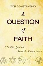 A Question of Faith : A Simple Question Toward Ultimate Truth by Tor...