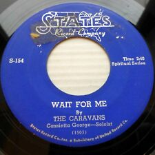THE CARAVANS gospel Mint minus STATES 45 WAIT FOR ME TELL ME WHAT YOU WANT ws952