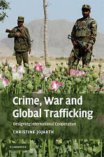 Crime, War, and Global Trafficking: Designing International Cooperation, Jojarth