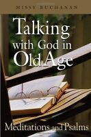 Talking with God in Old Age: Meditations and Psalms by Missy Buchanan
