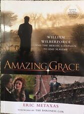 AMAZING GRACE  William Wilberforce & the Heroic Campaign to End Slavery