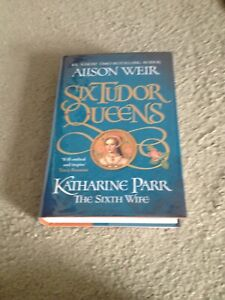 ALISON WEIR: SIX TUDOR QUEENS KATHARINE PARR THE SIXTH WIFE: SIGNED FIRST ED 1/1