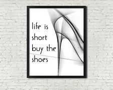 8 x 10in LIFE IS SHORT QUOTE buy the shoes black white modern wall art print