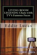 Living Room Legends : Chats with Tv's Famous Faces by Eddie Lucas (2011,...